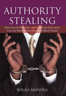 Authority Stealing: How Greedy Politicians and Corporate Executives Loot the World's Most Populous Black Nation