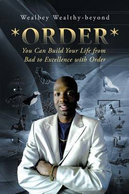 *Order*: You Can Build Your Life from Bad to Excellence with Order