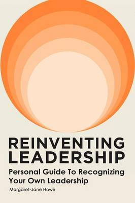 Reinventing Leadership: Personal Guide to Recognizing Your Own Leadership