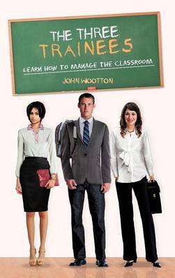 The Three Trainees: Learn How to Manage the Classroom
