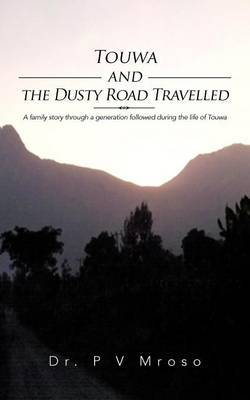 Touwa and the Dusty Road Travelled: A Family Story Through a Generation Followed During the Life of Touwa