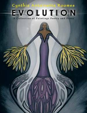 Evolution: A Collection of Paintings Poetry and Prose