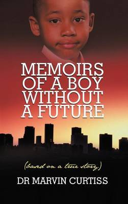 Memoirs of a Boy Without a Future: (Based on a True Story)
