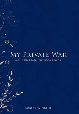 My Private War: A Hungarian Jew Looks Back
