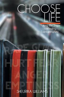 Choose Life: Taking the Steps to Finding Everlasting Life