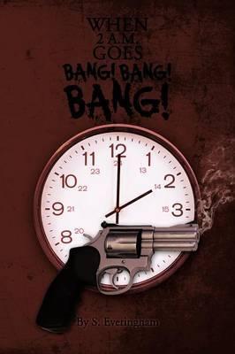 When 2 a.M. Goes BANG! BANG! BANG!
