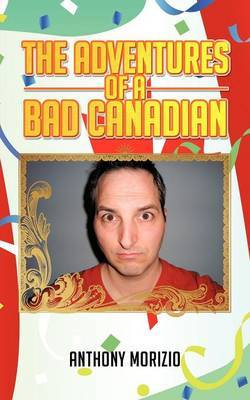 The Adventures of a Bad Canadian