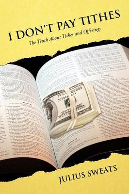 I Don't Pay Tithes: The Truth About Tithes and Offerings