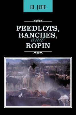 Feedlots, Ranches, and Ropin