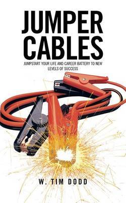 Jumper Cables: Jumpstart Your Life and Career Battery to New Levels of Success.