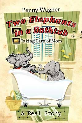Two Elephants in a Bathtub: Taking Care of Mom