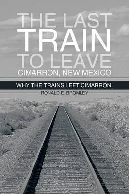 The Last Train to Leave Cimarron, New Mexico: Why the Trains Left Cimarron.