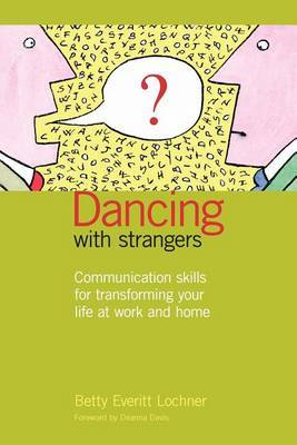 Dancing with Strangers: Communication Skills for Transforming Your Life at Work and Home