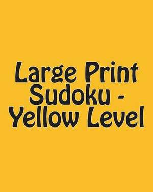 Large Print Sudoku - Yellow Level: Easy to Read, Large Grid Sudoku Puzzles