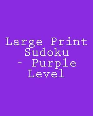 Large Print Sudoku - Purple Level: Easy to Read, Large Grid Sudoku Puzzles