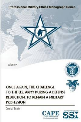 Once Again, the Challenge to the U.S. Army During a Defense Reduction: To Remain a Military Profession