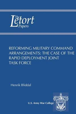 Reforming Military Command Arrangements: The Case of the Rapid Deployment Joint Task Force: Letort Paper