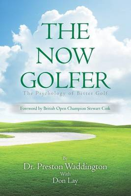 The Now Golfer: The Psychology of Better Golf