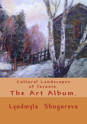 Cultural Landscapes of Toronto. the Art Album.