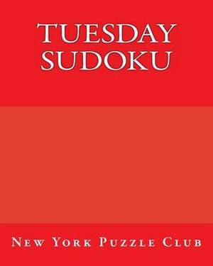 Tuesday Sudoku: New York Puzzle Club: Large Print Sudoku Puzzles