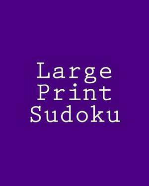Large Print Sudoku: Large Grid Sudoku Puzzles That Are Comfortable to Read and Avoid Eye Strain