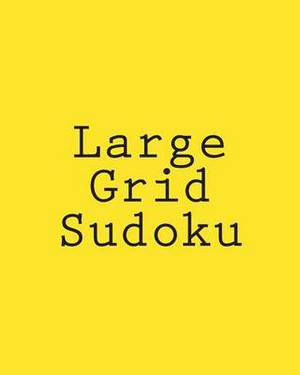 Large Grid Sudoku: Large Print Sudoku Puzzles That Are Comfortable to Read and Avoid Eye Strain