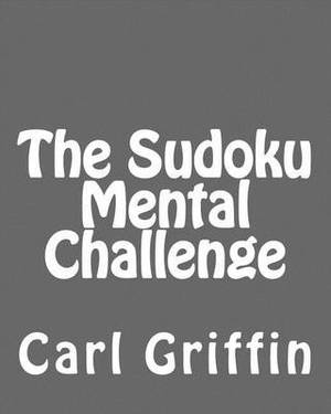 The Sudoku Mental Challenge: Sudoku Puzzles to Develop Your Thinking Skills
