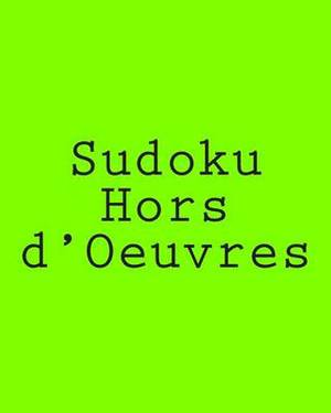 Sudoku Hors d'Oeuvres: Indulge Your Appetite for Sudoku Puzzles