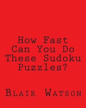 How Fast Can You Do These Sudoku Puzzles?: A Book of Simple to Moderate Sudoku Puzzles for Timing Yourself