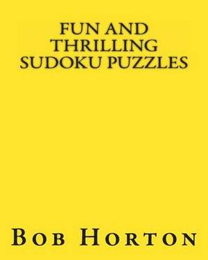 Fun and Thrilling Sudoku Puzzles: Interesting Collection of Easy to Moderate Puzzles