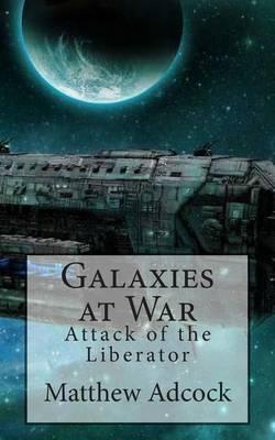 Galaxies at War: Attack of the Liberator