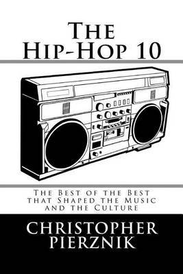 The Hip-Hop 10: The Best of the Best That Shaped the Music and the Culture