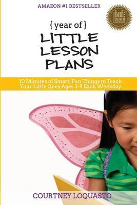 Year of Little Lesson Plans: 10 Minutes of Smart, Fun Things to Teach Your Little Ones Ages 3-8 Each Weekday