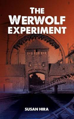 The Werwolf Experiment: An Amusement Park Adventure Turned Deadly When Kids Discover a World War II Third Reich Secret That Could Change the Course of History