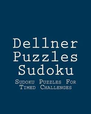 Dellner Puzzles Sudoku: Sudoku Puzzles for Timed Challenges