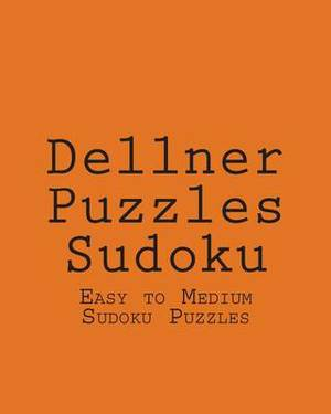 Dellner Puzzles Sudoku: Easy to Medium Sudoku Puzzles