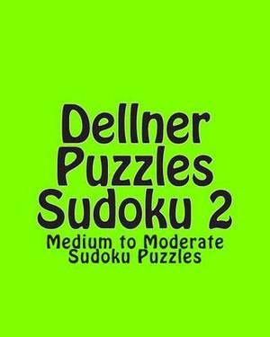 Dellner Puzzles Sudoku 2: Medium to Moderate Sudoku Puzzles