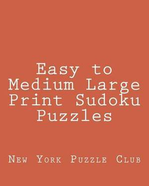 Easy to Medium Large Print Sudoku Puzzles: Sudoku Puzzles from the Archives of the New York Puzzle Club
