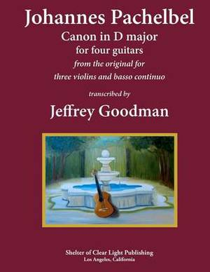 Johannes Pachelbel Canon in D Major for Four Guitars: Transcribed by Jeffrey Goodman