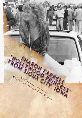 Sharon Farrell Hollywood Princess from Sioux City, Iowa: The Bad Girl's Story!