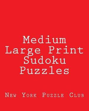 Medium Large Print Sudoku Puzzles: Sudoku Puzzles from the Archives of the New York Puzzle Club