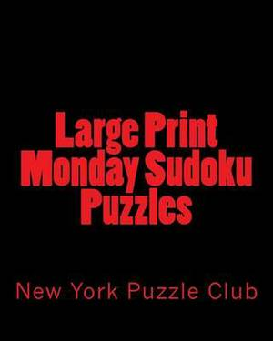 Large Print Monday Sudoku Puzzles: Sudoku Puzzles from the Archives of the New York Puzzle Club