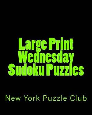 Large Print Wednesday Sudoku Puzzles: Sudoku Puzzles from the Archives of the New York Puzzle Club