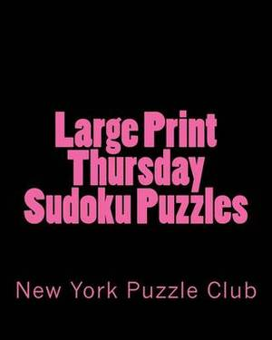 Large Print Thursday Sudoku Puzzles: Sudoku Puzzles from the Archives of the New York Puzzle Club