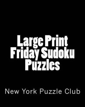 Large Print Friday Sudoku Puzzles: Sudoku Puzzles from the Archives of the New York Puzzle Club