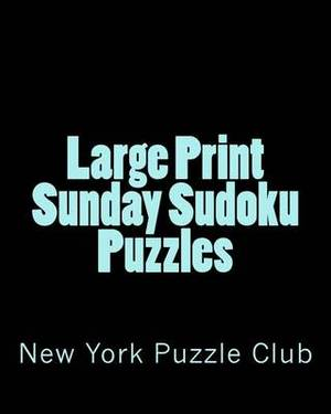 Large Print Sunday Sudoku Puzzles: Sudoku Puzzles from the Archives of the New York Puzzle Club