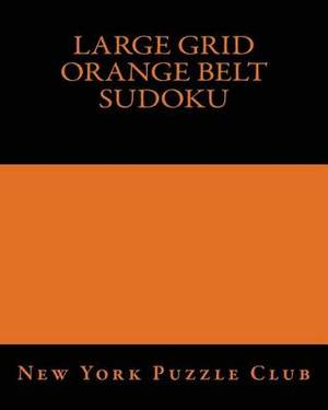 Large Grid Orange Belt Sudoku: Sudoku Puzzles from the Archives of the New York Puzzle Club