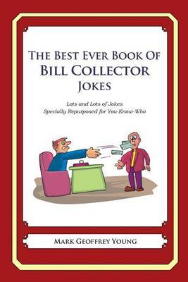 The Best Ever Book of Bill Collector Jokes: Lots and Lots of Jokes Specially Repurposed for You-Know-Who
