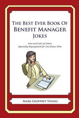 The Best Ever Book of Benefit Manager Jokes: Lots and Lots of Jokes Specially Repurposed for You-Know-Who