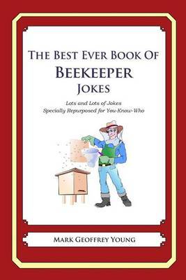 The Best Ever Book of Beekeeper Jokes: Lots and Lots of Jokes Specially Repurposed for You-Know-Who